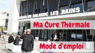 cure thermale à Balaruc les bains, mode d'emploi/thermal treatment/mon avis sur la cure thermale